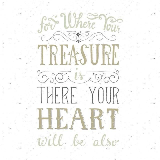 """""""For where your treasure is, there your heart will be also."""" Matthew 6:21 (NKJV)"""